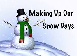MAKE UP DAYS WILL BE FRIDAY, FEBRUARY 14TH AND FEBRUARY 21ST